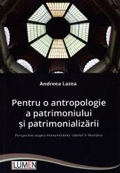 Pentru o antropologie a patrimoniului şi patrimonializării : perspective asupra monumentelor istorice în România