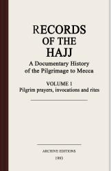 Records of the Hajj : a documentary history of the pilgrimage to Mecca