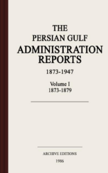The Persian Gulf administration reports, 1873-1947