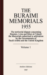 The Buraimi memorials 1955 : The territorial dispute concerning Buraimi, Liwa and Khor al-`Udayd : the memorials submitted to arbitration by the governments of Saudia Arabia and the United Kingdom